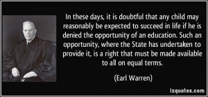 ... right that must be made available to all on equal terms. - Earl Warren