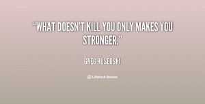 quote-Greg-Rusedski-what-doesnt-kill-you-only-makes-you-82079.png