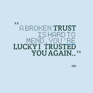 Quotes Picture: a broken trust is hard to mendyou're lucky i trusted ...