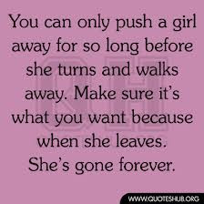 """... You Want Because When She Leaves. She's Gone Forever """" ~ Sad Quote"""