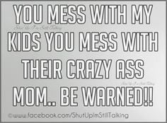 Don't mess with my daughters!!! Try it and you have no f#%^ng idea ...