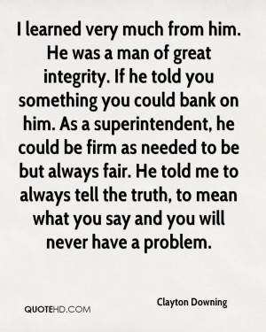 learned very much from him. He was a man of great integrity. If he ...