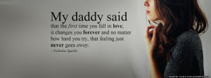 My Daddy Said . Nicholas Sparks quote. My daddy said that the first ...