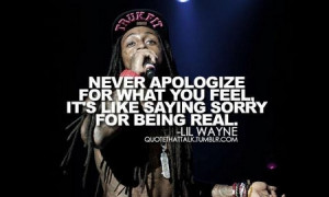 Lil Wayne Quote: Never Apologize For What you Feel It's Like Saying ...