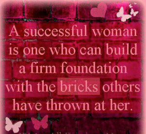 successful woman is one who can build a firm foundation with the ...
