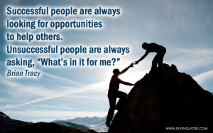 "... help others. Unsuccessful people are always asking, ""What's in it"