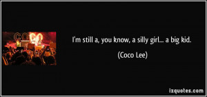 quote-i-m-still-a-you-know-a-silly-girl-a-big-kid-coco-lee-109793.jpg