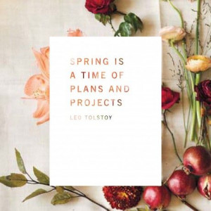 ... Kinfolk: 'spring is a time of plans & projects' quote by Leo Tolstoy