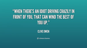 quote-Clive-Owen-when-theres-an-idiot-driving-crazily-in-227619.png