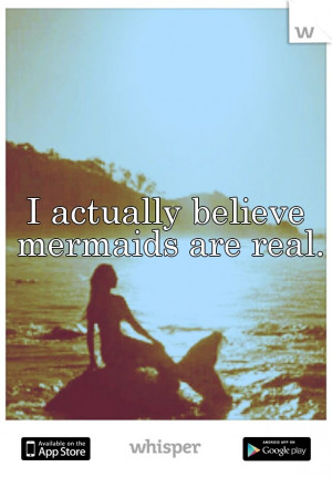 ... wouldn't believe in myself... cause ya know I'm a mermaid and all