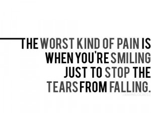 ... you re smiling just to stop the tears from falling heartache quotes