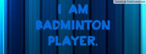 am badminton player Profile Facebook Covers