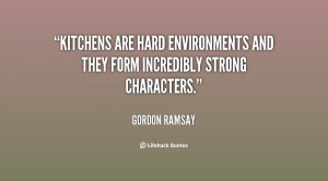quote-Gordon-Ramsay-kitchens-are-hard-environments-and-they-form ...
