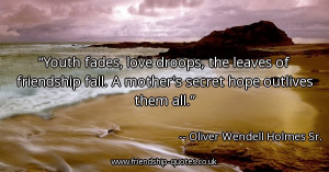 youth-fades-love-droops-the-leaves-of-friendship-fall-a-mothers-secret ...