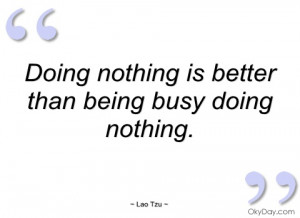 doing nothing is better than being busy lao tzu