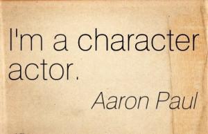 Character Actor. - Aaron Paul