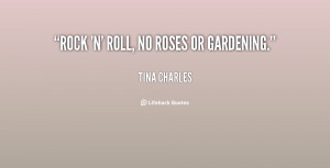 File Name : quote-Tina-Charles-rock-n-roll-no-roses-or-gardening-70726 ...