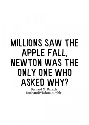 Millions saw the apple fall, Newton was the only one who asked why?