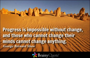 ... change, and those who cannot change their minds cannot change anything