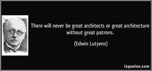 will never be great architects or great architecture without great ...