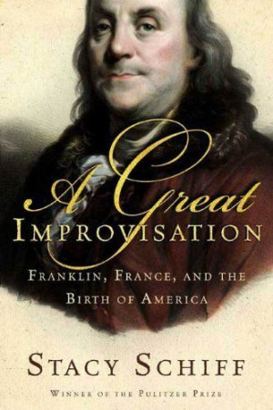 : Franklin, France, and the Birth of America by Stacy Schiff ...