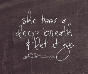 She took a deep breath & let it go