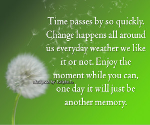 Time passes by so quickly. Change happens all around us everyday ...