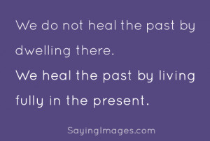 The Past By Living Fully In The Present: Quote About Heal Past Living ...