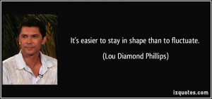 It 39 s easier to stay in shape than to fluctuate Lou Diamond Phillips