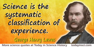 George Henry Lewes quote Systematic classification. Colorization ...