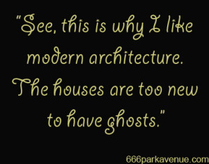 """Haunting Quote: """"This Is Why I Like Modern Architecture…"""""""