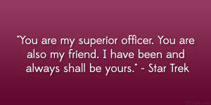 """... my friend. I have been and always shall be yours."""" – Star Trek"""