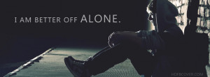 Am Better Off Alone' quote fb cover photo is new customized HD ...