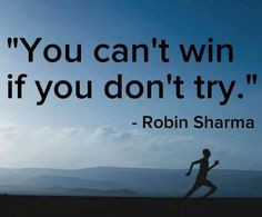 You can 39 t win if you don 39 t try Robin Sharma More