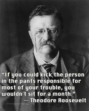 If you could kick the person in the pants responsible for most of your ...