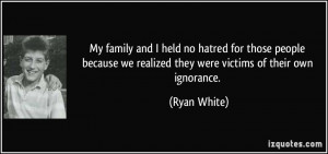 My family and I held no hatred for those people because we realized ...