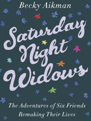 Saturday Night Widows' by Becky Aikman is the story of six widowed ...