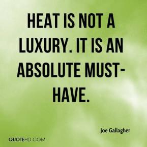 Joe Gallagher Heat is not a luxury It is an absolute must have