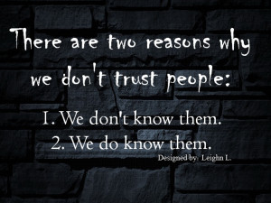 ... reasons why we don t trust people 1 we don t know them 2 we do know