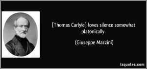 Thomas Carlyle] loves silence somewhat platonically. - Giuseppe ...