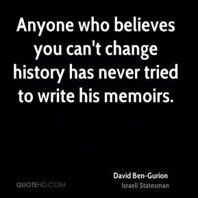 Anyone who believes you can't change history has never tried to write ...