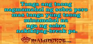 ... mas tanga yung taong minamahal na nga ng sobra nakikipag-break pa