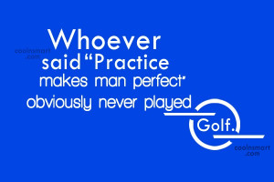 Funny Golf Quotes Quote Whoever said Practice makes perfect