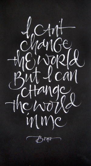 Bono Quote: Change the World – Calligraphy by Julie Wildman