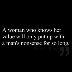 woman who knows her value will only put up with a man's nonsense for ...