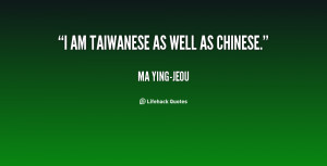 quote-Ma-Ying-jeou-i-am-taiwanese-as-well-as-chinese-141832_1.png