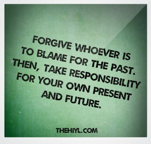 Forgive whoever is to blame for the past.