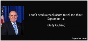 don't need Michael Moore to tell me about September 11. - Rudy ...