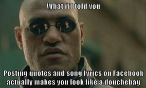 told you Posting quotes and song lyrics on Facebook actually makes you ...