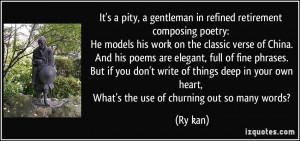 It's a pity, a gentleman in refined retirement composing poetry: He ...